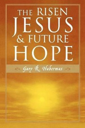 The Risen Jesus and Future Hope Gary R. Habermas