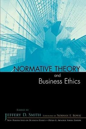 Normative Theory and Business Ethics - Jeffery D. Smith