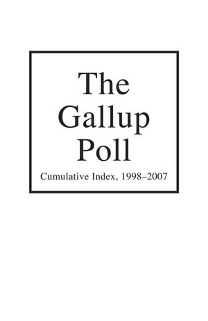 The Gallup Poll Cumulative Index : Public Opinion, 1998-2007 - Alec M., Jr. Gallup