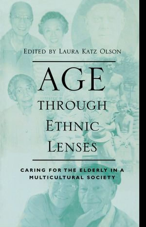 Age through Ethnic Lenses : Caring for the Elderly in a Multicultural Society - Laura Katz Olson