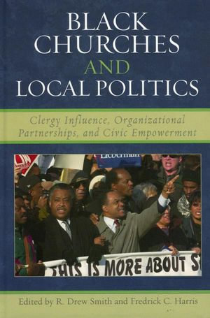 Black Churches and Local Politics : Clergy Influence, Organizational Partnerships, and Civic Empowerment - Drew R. Smith