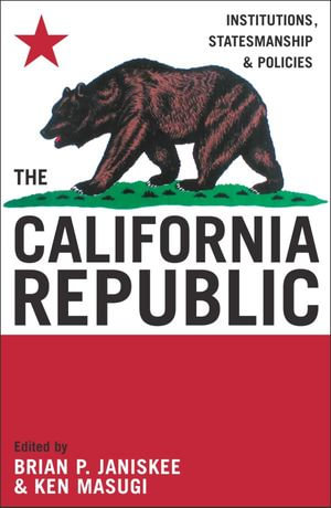 The California Republic : Institutions, Statesmanship, and Policies - Brian P. Janiskee