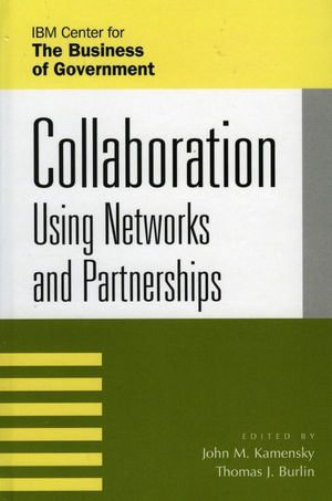 Collaboration : Using Networks and Partnerships - John M. Kamensky