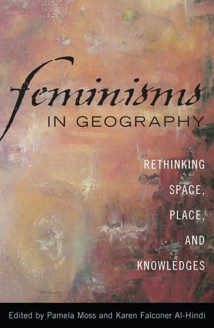 Feminisms in Geography : Rethinking Space, Place, and Knowledges - Pamela Moss