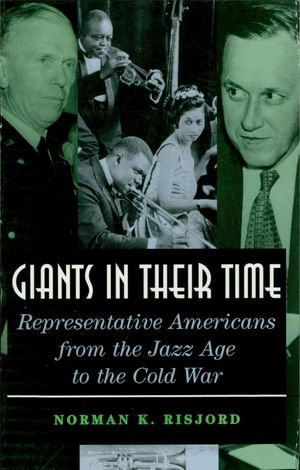 Giants in their Time : Representative Americans from the Jazz Age to the Cold War - Norman K. Risjord