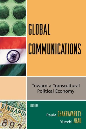 Global Communications : Toward a Transcultural Political Economy - Yuezhi Zhao