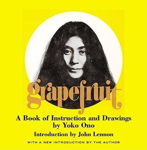 Grapefruit : A Book of Instructions and Drawings - Yoko Ono
