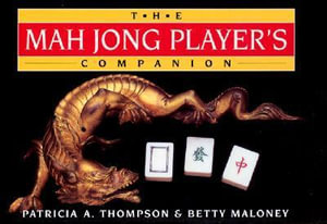 The Mah Jong Player's Companion - Patricia A. Thompson