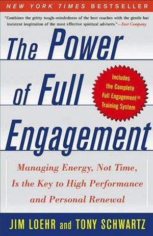 The Power of Full Engagement : Managing Energy, Not Time, Is the Key to High Performance and Personal Renewal - Jim Loehr