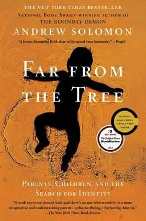 Far from the Tree : Parents, Children, and the Search for Identity - Andrew Solomon