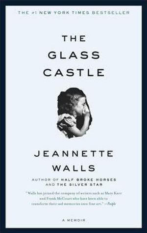 The Glass Castle : A Memoir :  A Memoir - Jeannette Walls