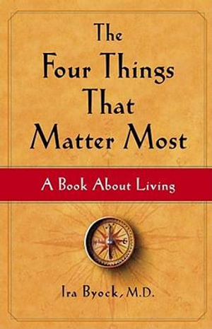 The Four Things That Matter Most : A Book about Living - Ira Byock
