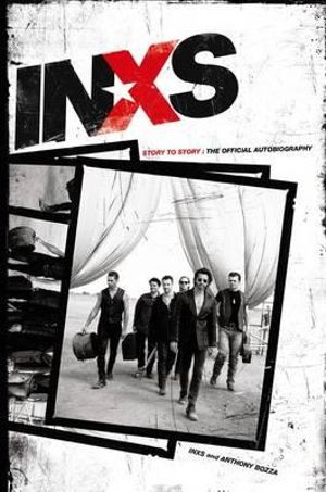 INXS : Story to Story : The Official Autobiography - INXS