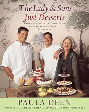 The Lady & Sons Just Desserts : More Than 120 Sweet Temptations from Savannah's Favorite Restaurant - Paula H Deen