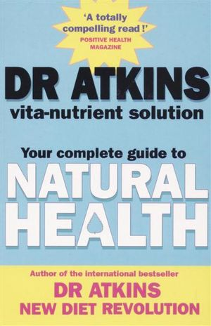 Dr Atkins Vita-Nutrient Solution : Your Complete Guide to Natural Health - Robert Atkins