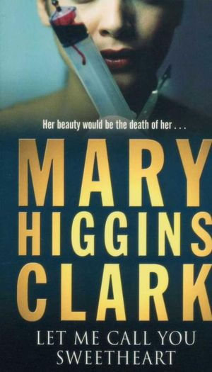 Let Me Call You Sweetheart : Her Beauty Would Be the Death of Her... - Mary Higgins Clark