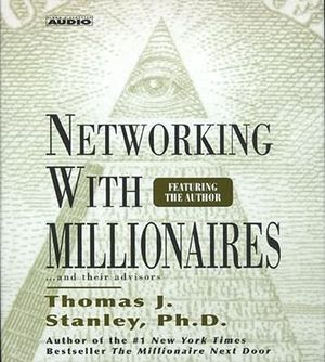 Networking with Millionaires - Thomas J. Stanley