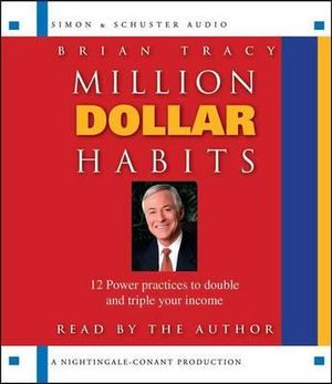 Million Dollar Habits : 12 Power Practices to Double and Triple Your Income - Brian Tracy