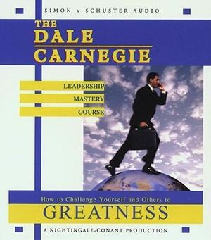 The Dale Carnegie Leadership Mastery Course : How to Challenge Yourself and Others to Greatness - Dale Carnegie