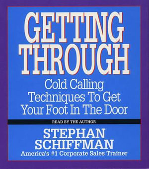 Getting Through : Cold Calling Techniques to Get Your Foot in the Door - Stephan Schiffman