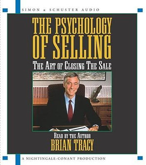 The Psychology of Selling : The Art of Closing the Sale - Brian Tracy
