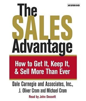 The Sales Advantage : How to Get it, Keep it, and Sell More Than Ever: 3 Spoken Word Cds, 3 Hours - Dale Carnegie