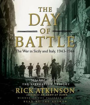 The Day of Battle :  The War in Sicily and Italy, 1943-1944 - Rick Atkinson