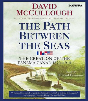The Path Between the Seas : The Creation of the Panama Canal, 1870-1914 - David McCullough