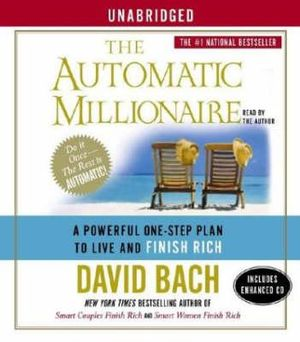 The Automatic Millionaire : A Powerful One-Step Plan to Live and Finish Rich - David Bach