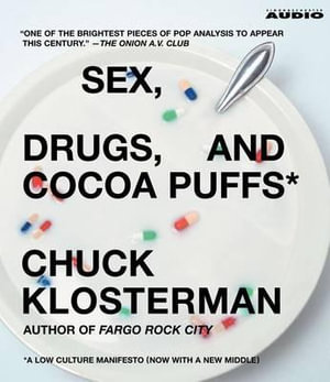 Sex, Drugs, and Cocoa Puffs : A Low Culture Manifesto - Chuck Klosterman