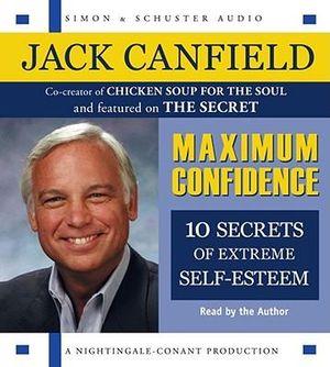 Maximum Confidence : Ten Secrets of Extreme Self-Esteem - Jack Canfield