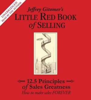 Jeffrey Gitomer's Little Red Book of Selling : 12.5 Principles of Sales Greatness: How to Make Sales Forever - Jeffrey Gitomer