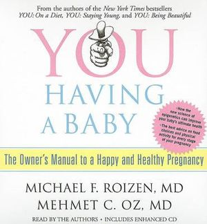 You: Having a Baby : The Owner's Manual to a Happy and Healthy Pregnancy - Michael F Roizen