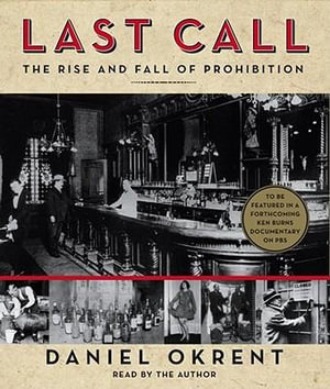 Last Call : The Rise and Fall of Prohibition :  The Rise and Fall of Prohibition - Daniel Okrent
