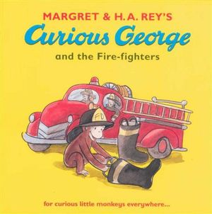 Curious George and the Fire-fighters : For Curious Little Monkeys Everywhere... - H. A. Rey