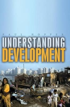 Understanding Development : Issues and Debates - Paul Hopper