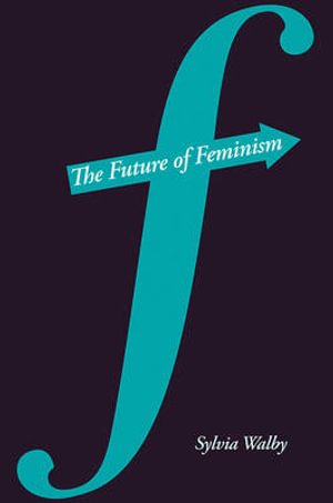 The Future of Feminism - Sylvia Walby