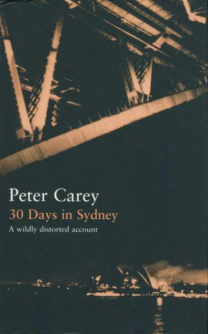 30 Days in Sydney : A Wildly Distorted Account - Peter Carey