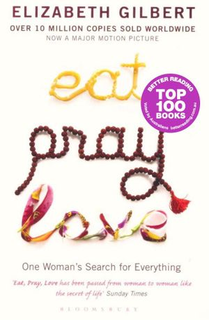 Eat Pray Love : One Woman's Search for Everything - Elizabeth Gilbert