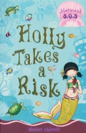 Holly Takes a Risk : Mermaid SOS : Book 4 - Gillian Shields