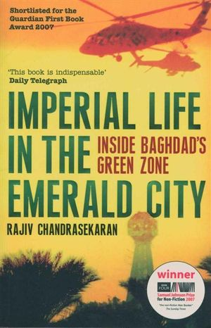 Imperial Life in the Emerald City : Inside Baghdad's Green Zone - Rajiv Chandrasekaran
