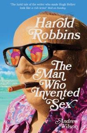 Harold Robbins : The Man Who Invented Sex - Andrew Wilson