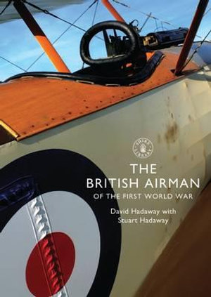 The British Airman of the First World War : Shire Library - David Hadaway