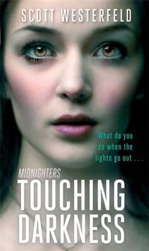 Touching Darkness : Midnighters - Scott Westerfeld