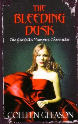 The Bleeding Dusk : The Gardella Vampire Chronicles : Book 3 - Colleen Gleason