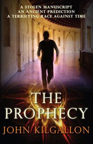 The Prophecy : A stolen manuscript - An ancient prediction - A terrifying race against time - John Kilgallon