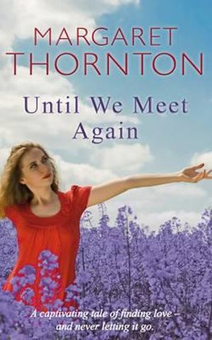 Until We Meet Again : A Captivating Tale of Finding Love - and Never Letting Go - Margaret Thornton