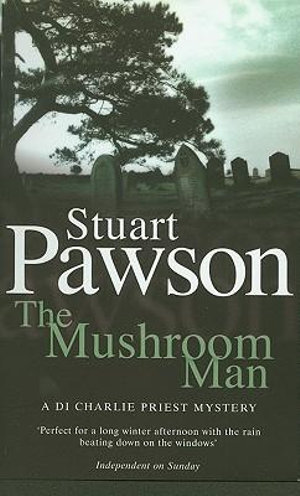 The Mushroom Man : Detective Inspector Charlie Priest Mystery - Stuart Pawson