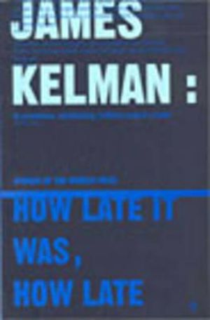 How Late It Was, How Late : Winner of the 1994 Man Booker Prize - James Kelman