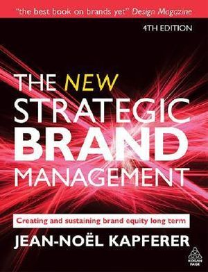 Strategic Brand Management: Creating and Sustaining Brand Equity Long Term Jean-Noel Kapferer